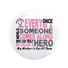 """HERO Comes Along 1 Mother BREAST CANCER 3.5"""" Butto"""