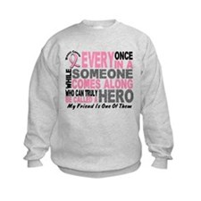 HERO Comes Along 1 Friend BREAST CANCER Sweatshirt