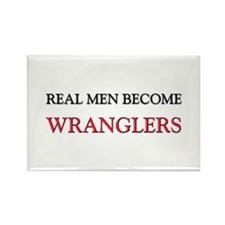 Real Men Become Wranglers Rectangle Magnet