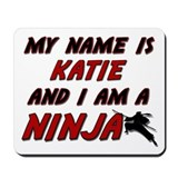 my name is katie and i am a ninja Mousepad