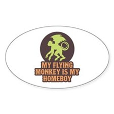 My Flying Monkey Is My Homeboy Oval Decal