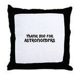 THANK GOD FOR ASTRONOMERS  Throw Pillow