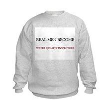 Real Men Become Water Quality Inspectors Sweatshirt