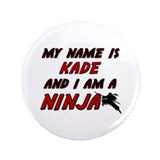 "my name is kade and i am a ninja 3.5"" Button"