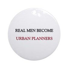 Real Men Become Urban Planners Ornament (Round)