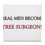 Real Men Become Tree Surgeons Tile Coaster