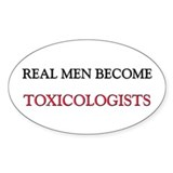Real Men Become Toxicologists Oval Decal