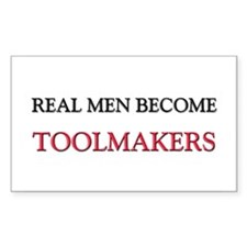 Real Men Become Toolmakers Rectangle Decal