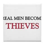 Real Men Become Thieves Tile Coaster