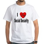 I Love Social Security (Front) White T-Shirt