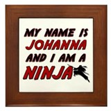 my name is johanna and i am a ninja Framed Tile