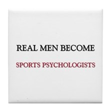 Real Men Become Sports Psychologists Tile Coaster