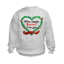 Who Needs Santa Got Grandma Sweatshirt