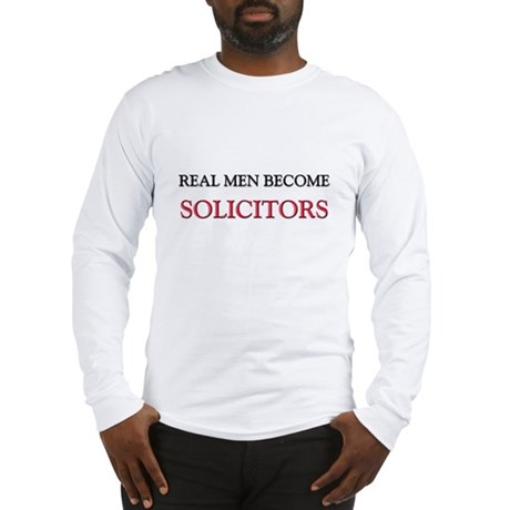 Real Men Become Solicitors Long Sleeve T-Shirt