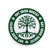 "Got Irish Roots? 3.5"" Button"