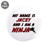 "my name is jacey and i am a ninja 3.5"" Button (10"