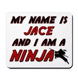 my name is jace and i am a ninja Mousepad