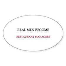 Real Men Become Restaurant Managers Oval Decal