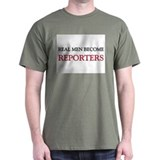 Real Men Become Reporters T-Shirt