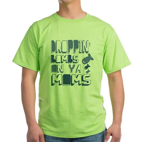 Droppin' Bombs on Ya Moms Green T-Shirt