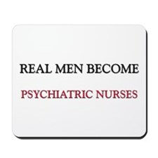 Real Men Become Psychiatric Nurses Mousepad