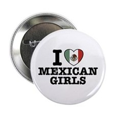"""I Love Mexican Girls 2.25"""" Button"""