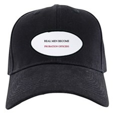 Real Men Become Probation Officers Baseball Hat