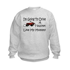 Drive A TBucket Like My Mommy Sweatshirt