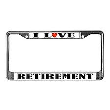 I Love Retirement License Plate Frame