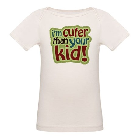 I'm Cuter Than Your Kid Organic Baby T-Shirt