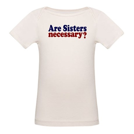 Are Sisters Necessary? Organic Baby T-Shirt