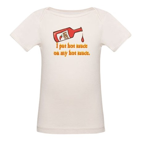 Put Hot Sauce on My Hot Sauce Organic Baby T-Shirt