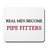 Real Men Become Pipe Fitters Mousepad