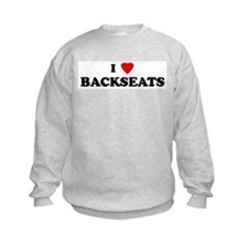 I Love BACKSEATS Sweatshirt
