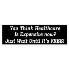 You Think Healthcare is Expensive Now Bumper Sticker