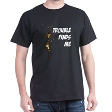 """Trouble finds me"" T-Shirt"