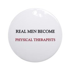 Real Men Become Physical Therapists Ornament (Roun