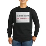 Real Men Become Phonologists Long Sleeve Dark T-Sh