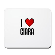 I LOVE CIARA Mousepad
