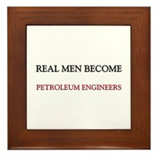 Real Men Become Petroleum Engineers Framed Tile