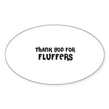 THANK GOD FOR FLUFFERS Oval Decal