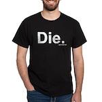 Die. Black T-Shirt