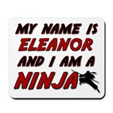my name is eleanor and i am a ninja Mousepad