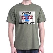 blaine minnesota - been there, done that T-Shirt