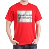 Real Men Become Orthopedists T-Shirt