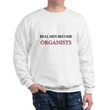 Real Men Become Organists Sweatshirt