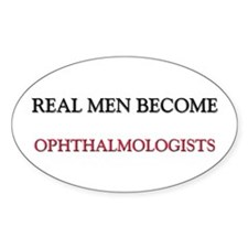 Real Men Become Ophthalmologists Oval Decal