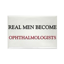 Real Men Become Ophthalmologists Rectangle Magnet