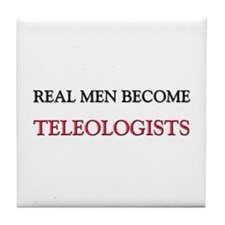 Real Men Become Teleologists Tile Coaster