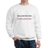 Real Men Become Systems Designers Sweatshirt
